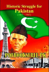 Historic Struggle For Pakistan 1857 to 1947 By Prof. Dr. Muniruddin Chughtai