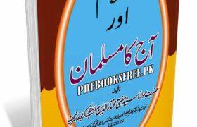 Islam Aur Aaj Ka Musalman By Maulana Mufti Mukhtaruddin