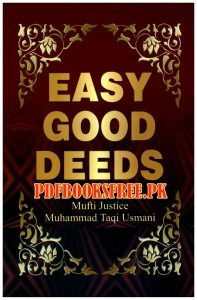 Easy Good Deeds By Justice Mufti Taqi Usmani