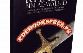 Khalid bin Al-Waleed By Lieutenant-General A.I. Akram