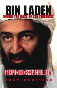 Bin Laden Behind The Mask of The Terrorist By Adam Robinson