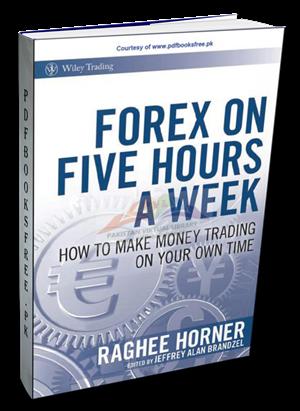Forex On Five Hours A Week By Raghee Horner Pdf Free Download