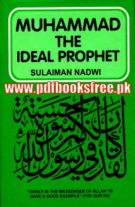Muhammad s.a.w The Ideal Prophet By Allama Sulaiman Nadvi