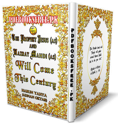 The Prophet Jesus a.s And Hazrat Mahdi a.s Will Come This Century By Harun Yahya Pdf Free Download