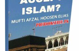 Why Accept Islam? By Mufti Afzal Hoosen Elias