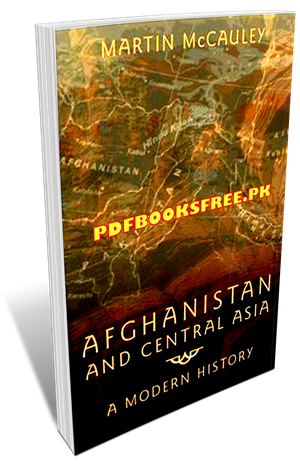 Afghanistan And Central Asia A Modern History