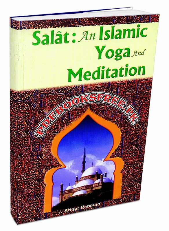Salat an Islamic Yoga and Meditation by Atiqur Rahman